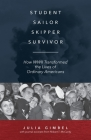 Student, Sailor, Skipper, Survivor: How WWII Transformed the Lives of Ordinary Americans Cover Image