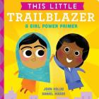 This Little Trailblazer: A Girl Power Primer Cover Image
