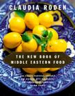 The New Book of Middle Eastern Food: The Classic Cookbook, Expanded and Updated, with New Recipes and Contemporary Variations on Old Themes Cover Image