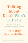 Talking about Death Won't Kill You: The Essential Guide to End-Of-Life Conversations Cover Image