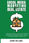 Social Media Marketing for Real Estate: Learn how to boost visibility and generate thousands of sales using social-media marketing. (Instagram, Facebo Cover Image