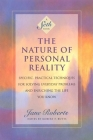 The Nature of Personal Reality: Specific, Practical Techniques for Solving Everyday Problems and Enriching the Life You Know Cover Image