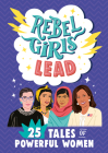 Rebel Girls Lead: 25 Tales of Powerful Women (Rebel Girls Minis) Cover Image