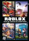 Roblox: Guía de juegos de aventuras: Con más de 40 juegos alucinantes / Roblox Top Adventures Games Cover Image