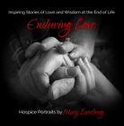 Enduring Love: Inspiring Stories of Love and Wisdom at the End of Life (Humankind Project) Cover Image