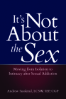 It's Not about the Sex: Moving from Isolation to Intimacy After Sexual Addiction Cover Image