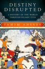 Destiny Disrupted: A History of the World through Islamic Eyes Cover Image