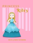 Princess Riley Draw & Write Notebook: With Picture Space and Dashed Mid-line for Early Learner Girls. Personalized with Name Cover Image