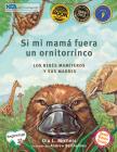 Si Mi Mamá Fuera Un Ornitorrinco: Los Bebés Mamíferos Y Sus Madres Cover Image
