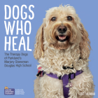 Dogs Who Heal Wall Calendar 2021: The Therapy Dogs of Parkland's Marjory Stoneman Douglas High School Cover Image