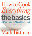How to Cook Everything The Basics: All You Need to Make Great Food--With 1,000 Photos Cover Image