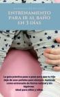 Entrenamiento Para IR Al Baño En 3 Días: La guía práctica paso por paso para que tu hijo deje de usar pañales para siempre. Aprende como entrenarle de Cover Image