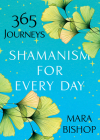 Shamanism for Every Day: 365 Journeys Cover Image