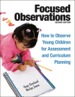 Focused Observations: How to Observe Young Children for Assessment and Curriculum Planning [With 2 CD-ROMs] Cover Image