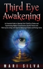 Third Eye Awakening: An Essential Guide to Opening Your Third Eye Chakra and Experiencing Higher Consciousness, Psychic Visions and Clairvo Cover Image