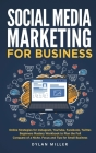 Social Media Marketing for Business: Online Strategies for Instagram, YouTube, Facebook, Twitter. Beginners Mastery Workbook to Plan the Full Conquest Cover Image