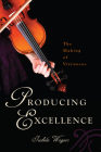 Producing Excellence: The Making of Virtuosos Cover Image
