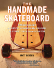 The Handmade Skateboard: Design & Build a Custom Longboard, Cruiser, or Street Deck from Scratch Cover Image