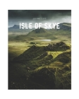 Isle of Skye: A Decorative Book - Perfect for Coffee Tables, Bookshelves, Interior Design & Home Staging (Island Life #18) Cover Image