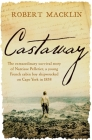 Castaway: The extraordinary survival story of Narcisse Pelletier, a young French cabin boy shipwrecked on Cape York in 1858 Cover Image