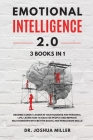 EMOTIONAL INTELLIGENCE 2.0 3 BOOKS IN 1 Become a Great Leader in Your Business and Personal Life, Learn How to Analyze People and Improve Relationship Cover Image