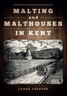 Malting and Malthouses in Kent Cover Image