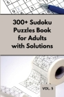 300+ Sudoku Puzzles Book for Adults with Solutions VOL 5: Easy Enigma Sudoku for Beginners, Intermediate and Advanced. Cover Image