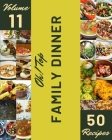 Oh! Top 50 Family Dinner Recipes Volume 11: Start a New Cooking Chapter with Family Dinner Cookbook! Cover Image