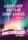 Laser Lady Meets the Light Junkies: A Hollywood Memoir Cover Image