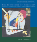 The Soundscape of Modernity: Architectural Acoustics and the Culture of Listening in America, 1900-1933 Cover Image