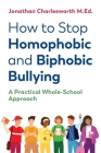 How to Stop Homophobic and Biphobic Bullying: A Practical Whole-School Approach Cover Image
