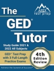 The GED Tutor Study Guide 2021 and 2022 All Subjects: GED Test Prep with 3 Full-Length Practice Exams [4th Edition Review] Cover Image