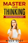 Master your Thinking: Discover How to end Anxiety, Overcome Negativity, Stop Overthinking and Control your Thoughts to Definitely Change you Cover Image