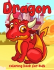 Dragon Coloring Book For Kids: A Beautiful Dragon Coloring Book For Children 4-8 Cover Image