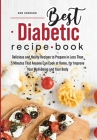 Best Diabetic Recipe Book: Delicious and Healthy Recipes to Prepare in Less Than 5 Minutes That Anyone Can Cook at Home, for Improve Your Well- B Cover Image