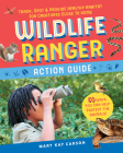 Wildlife Ranger Action Guide: Track, Spot & Provide Healthy Habitat for Creatures Close to Home Cover Image