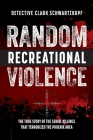 Random Recreational Violence: The True Story of the Serial Killings that Terrorized the Phoenix Area Cover Image