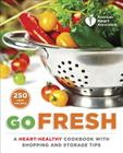 American Heart Association Go Fresh: A Heart-Healthy Cookbook with Shopping and Storage Tips Cover Image