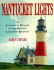 Nantucket Lights: An Illustrated History of the Island's Legendary Beacons Cover Image