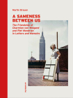 A Sameness Between Us: The Friendship of Charmion Von Wiegand and Piet Mondrian in Letters and Memoirs Cover Image