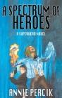 A Spectrum of Heroes: A Superhero Novel Cover Image