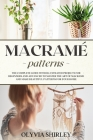 Macramé patterns: The complete guide with illustrated projects for beginners and advanced to master the art of macrame and make beautifu Cover Image