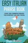 Easy Italian Phrase Book: Over 1500 Common Phrases For Everyday Use And Travel Cover Image
