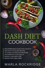 Dash Diet Cookbook: Mediterranean Guide with Healthy and Easy to Follow Recipes to Lower Your Blood Pressure and Improve Your Health. Eati Cover Image