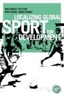 Localizing global sport for development (Globalizing Sport Studies) Cover Image