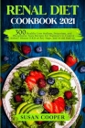 Renal Diet Cookbook: 300 Healthy Low Sodium, Potassium, and Phosphorus Tasty Recipes for Beginners to Control Kidney Disease (CKD) at Any S Cover Image