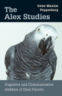 The Alex Studies: Cognitive and Communicative Abilities of Grey Parrots Cover Image