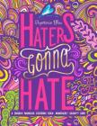 A Snarky Mandala Coloring Book: Mandalas? Again?!? SMH: Haters Gonna Hate Cover Image