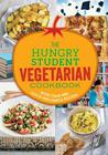 The Hungry Student Vegetarian: More Than 200 Quick and Simple Recipes Cover Image