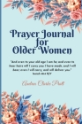 Prayer Journal for Older Women: Color Interior. An Inspirational Journal with Bible Verses, Motivational Quotes, Prayer Prompts and Spaces for Reflect Cover Image